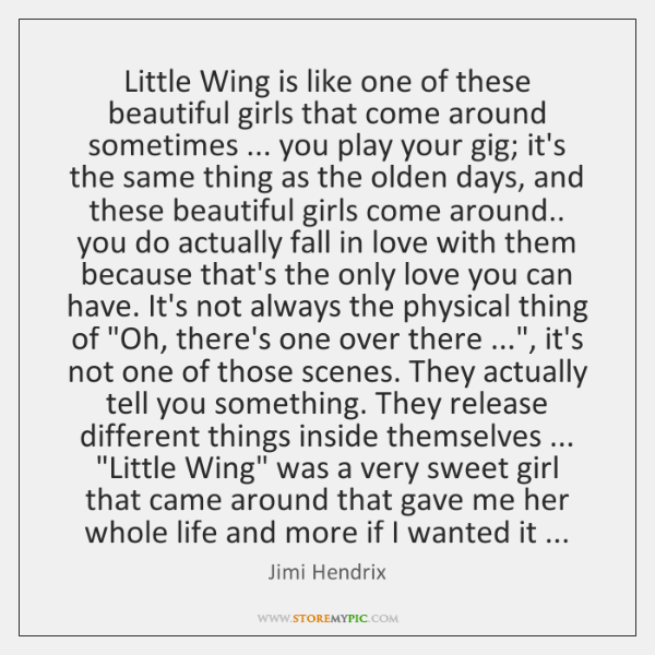 Little Wing is like one of these beautiful girls that come around ...