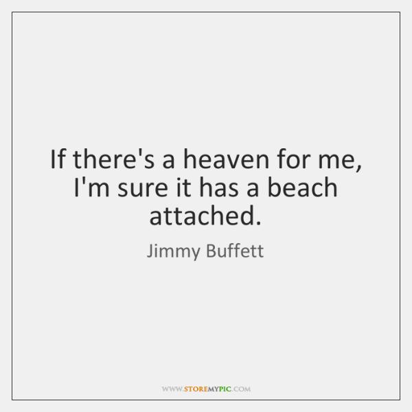 If there's a heaven for me, I'm sure it has a beach ...