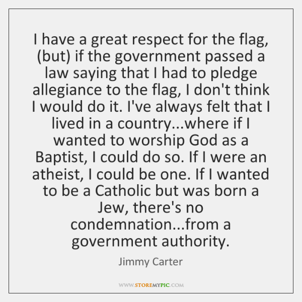 I have a great respect for the flag, (but) if the government ...