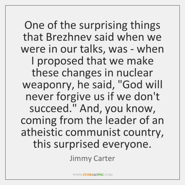 One of the surprising things that Brezhnev said when we were in ...