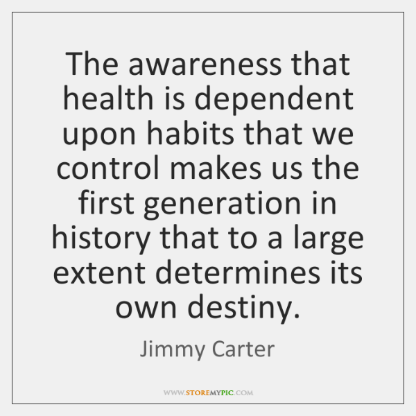 The awareness that health is dependent upon habits that we control makes ...