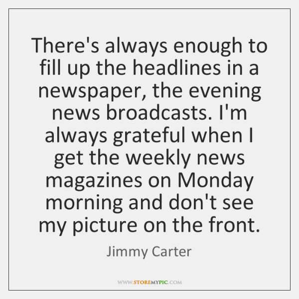 There's always enough to fill up the headlines in a newspaper, the ...