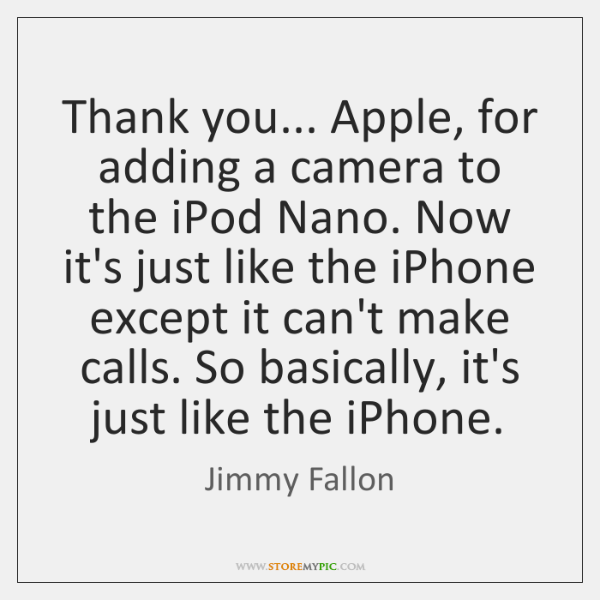 Thank you... Apple, for adding a camera to the iPod Nano. Now ...