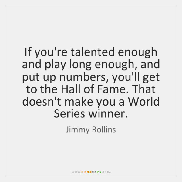 If you're talented enough and play long enough, and put up numbers, ...