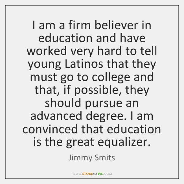 I am a firm believer in education and have worked very hard ...
