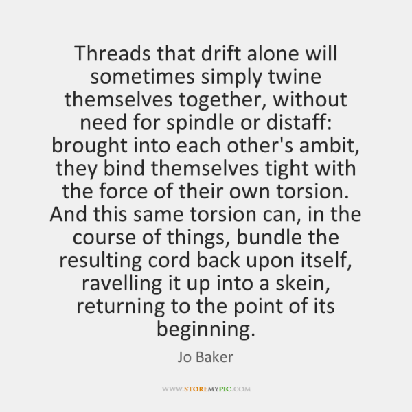 Threads that drift alone will sometimes simply twine themselves together, without need ...
