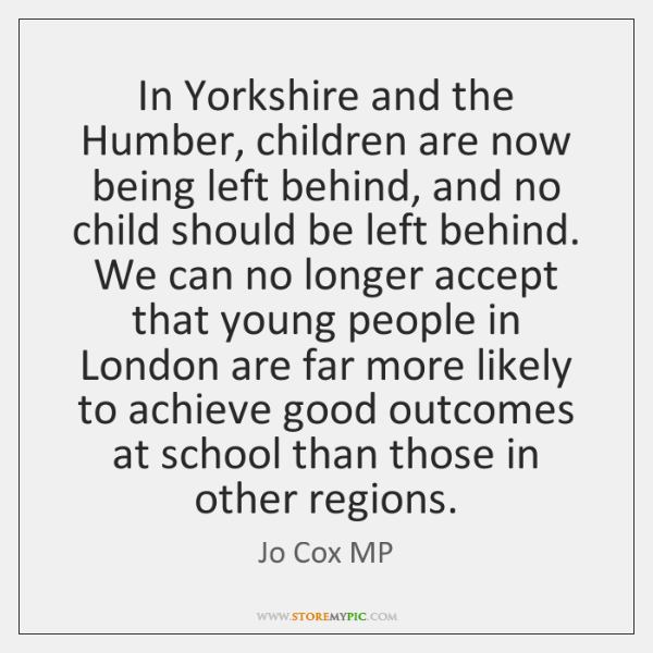 In Yorkshire and the Humber, children are now being left behind, and ...