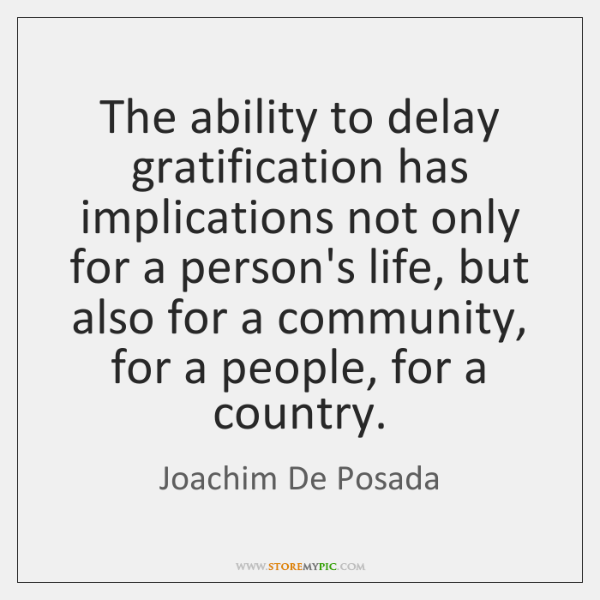 The ability to delay gratification has implications not only for a person's ...