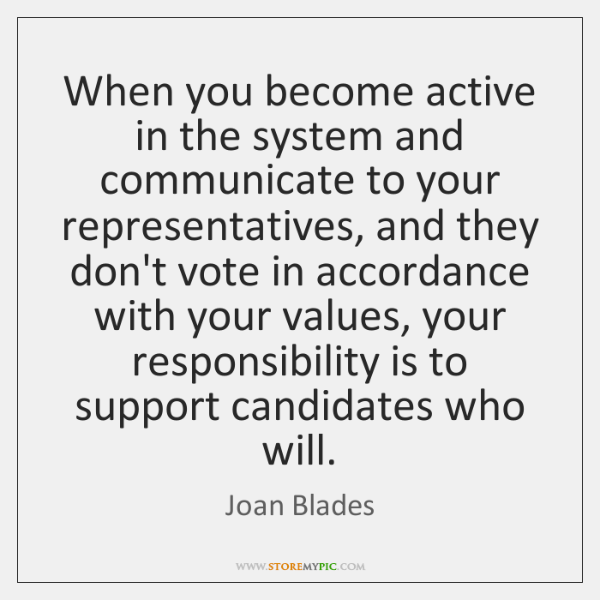 When you become active in the system and communicate to your representatives, ...