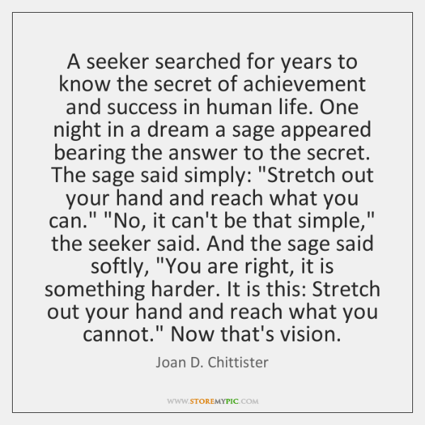 A seeker searched for years to know the secret of achievement and ...