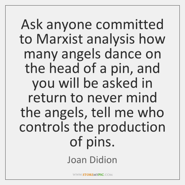 Ask anyone committed to Marxist analysis how many angels dance on the ...