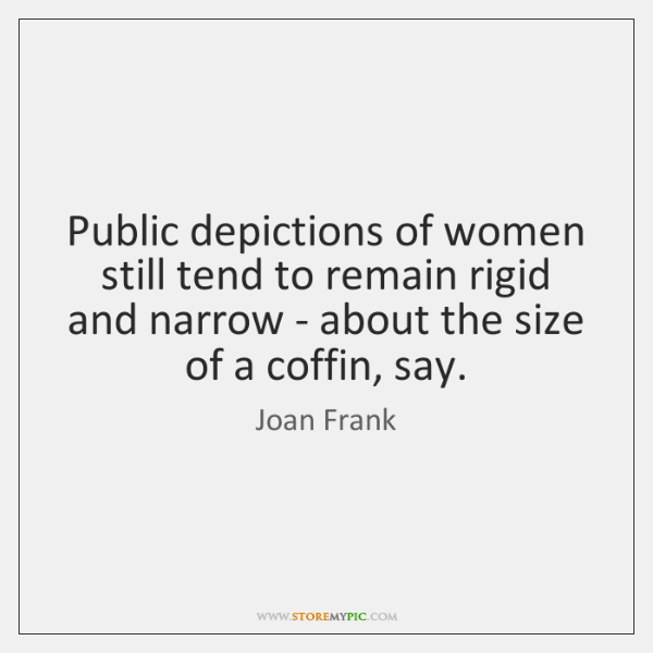 Public depictions of women still tend to remain rigid and narrow - ...