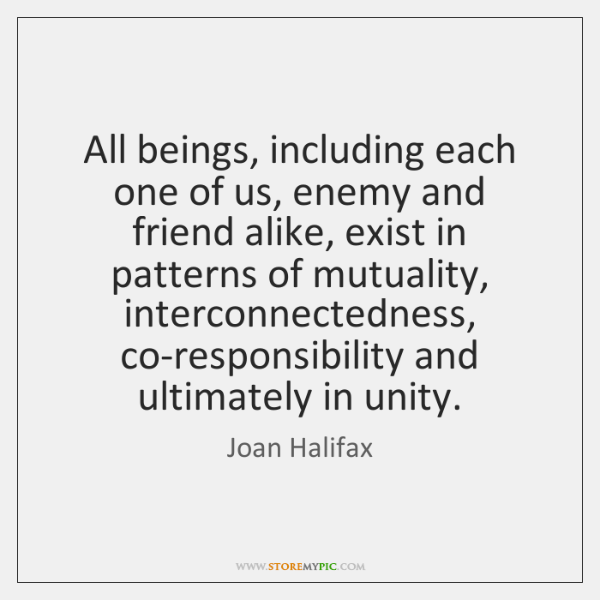 All beings, including each one of us, enemy and friend alike, exist ...