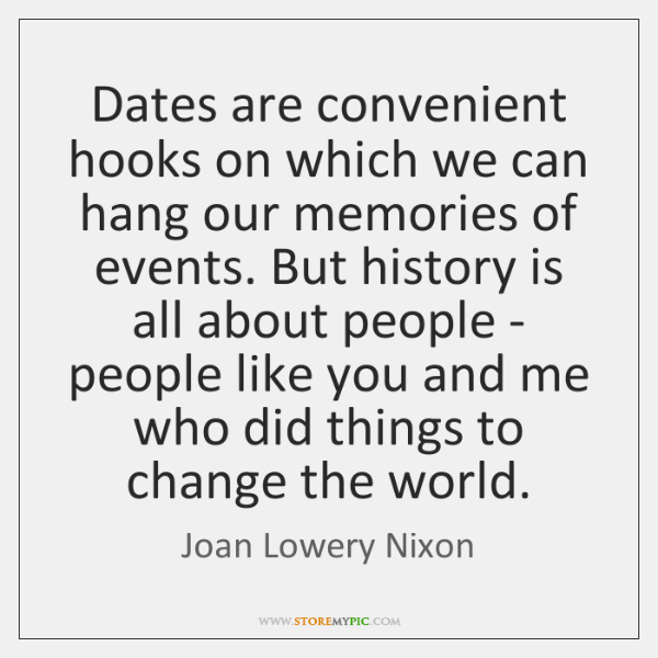 Dates are convenient hooks on which we can hang our memories of ...