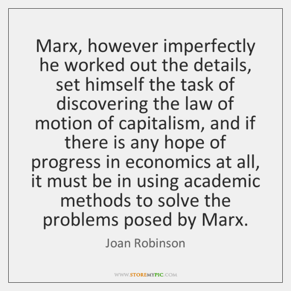 Marx, however imperfectly he worked out the details, set himself the task ...