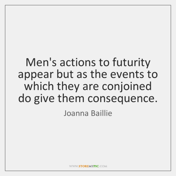 Men's actions to futurity appear but as the events to which they ...