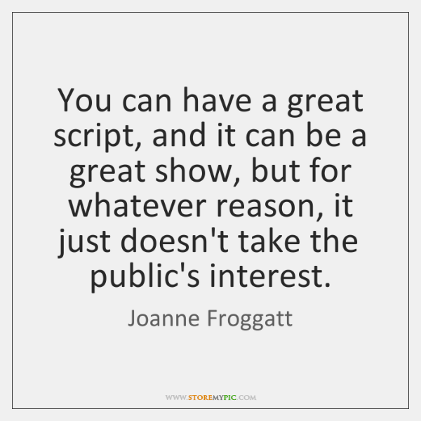 You can have a great script, and it can be a great ...