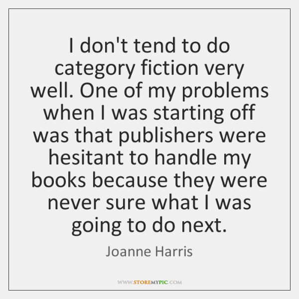 I don't tend to do category fiction very well. One of my ...