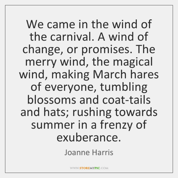 We came in the wind of the carnival. A wind of change, ...