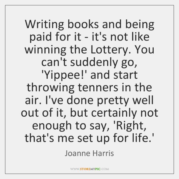 Writing books and being paid for it - it's not like winning ...