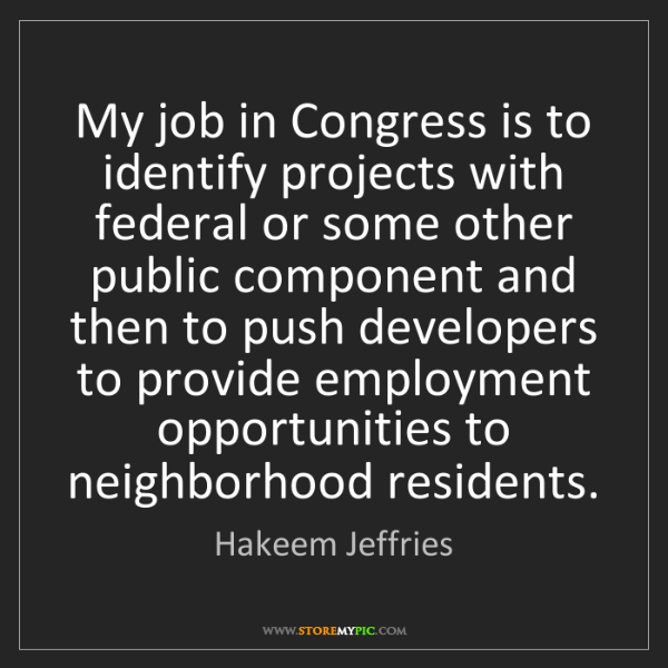 Hakeem Jeffries: My job in Congress is to identify projects with federal...