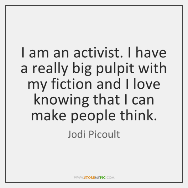 I am an activist. I have a really big pulpit with my ...