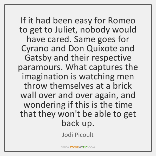 If it had been easy for Romeo to get to Juliet, nobody ...