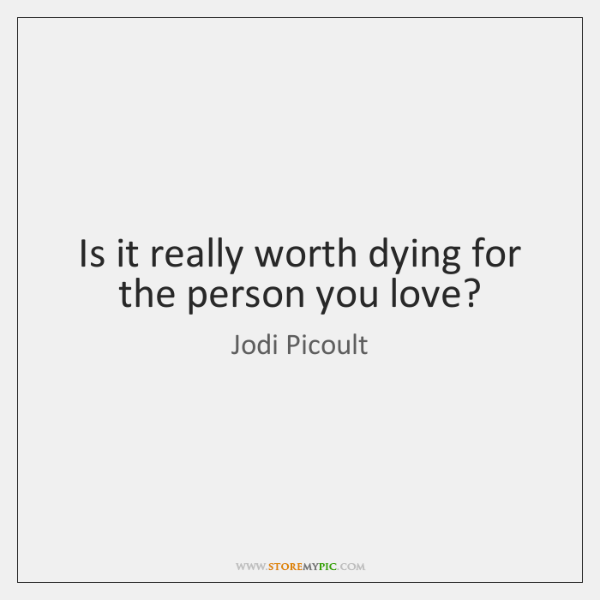Is it really worth dying for the person you love?