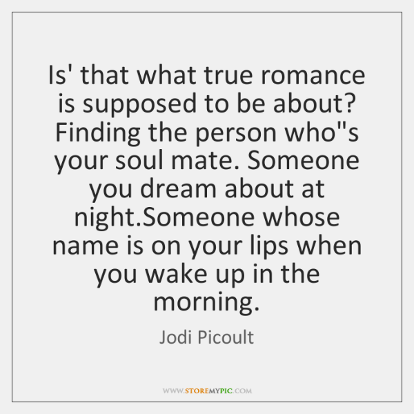 Is' that what true romance is supposed to be about? Finding the ...