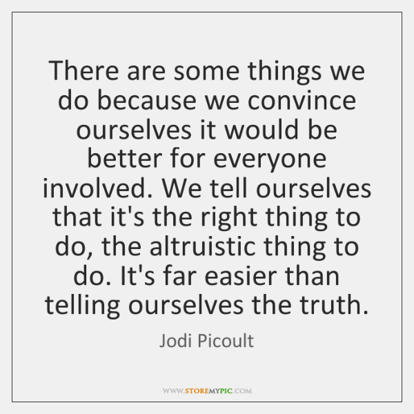 There are some things we do because we convince ourselves it would ...