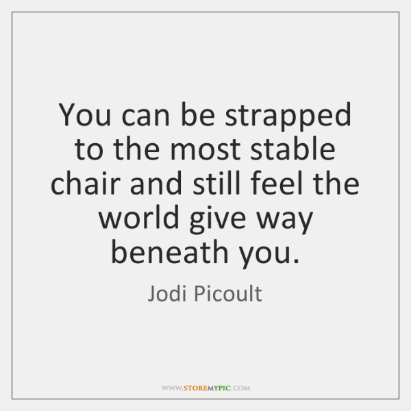 You can be strapped to the most stable chair and still feel ...