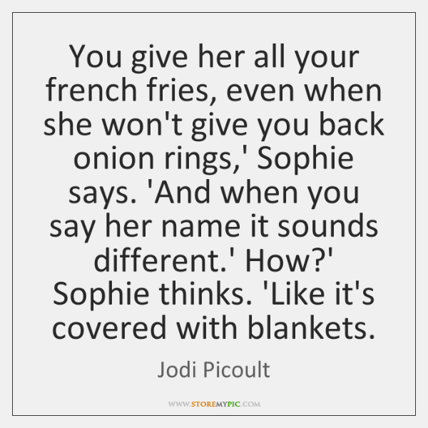 You give her all your french fries, even when she won't give ...