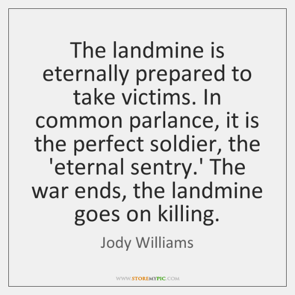 The landmine is eternally prepared to take victims. In common parlance, it ...