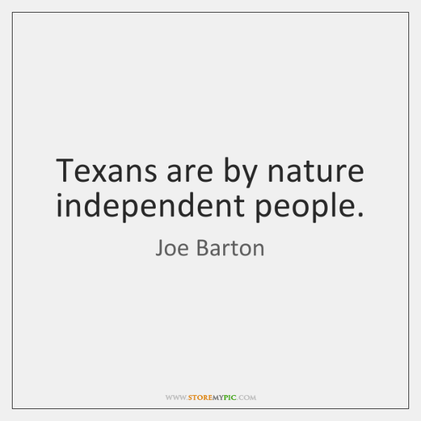 Texans are by nature independent people.