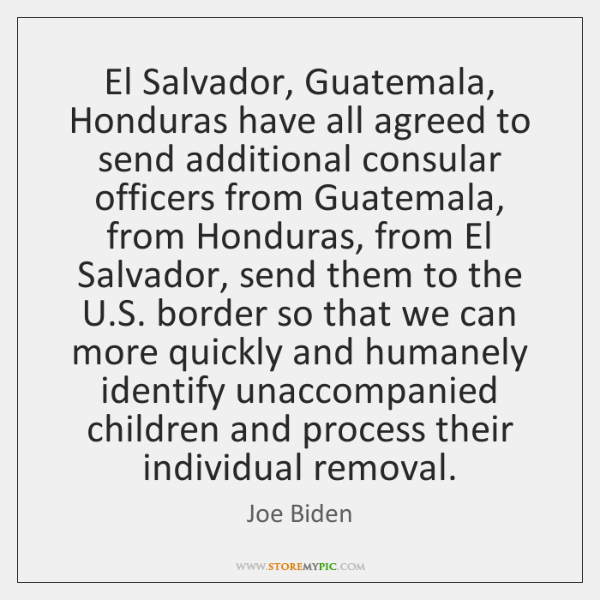El Salvador, Guatemala, Honduras have all agreed to send additional consular officers ...