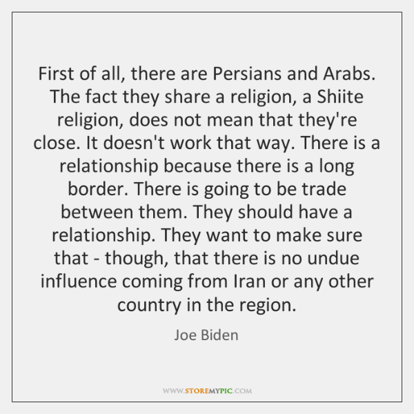 First of all, there are Persians and Arabs. The fact they share ...