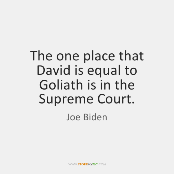 The one place that David is equal to Goliath is in the ...