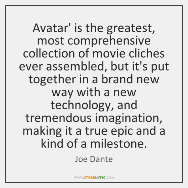 Avatar' is the greatest, most comprehensive collection of movie cliches ever assembled, ...
