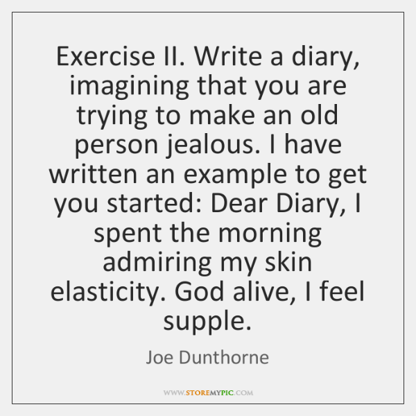 Exercise II. Write a diary, imagining that you are trying to make ...