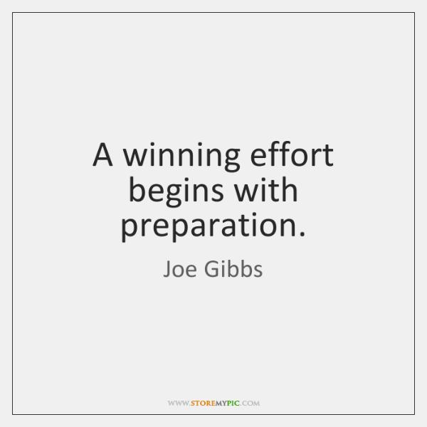 A winning effort begins with preparation.
