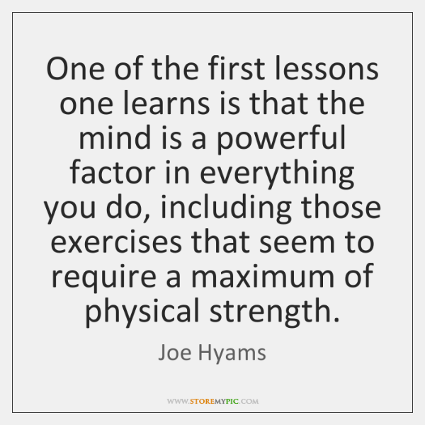One of the first lessons one learns is that the mind is ...