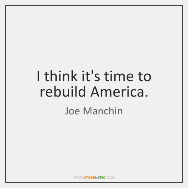 I think it's time to rebuild America.