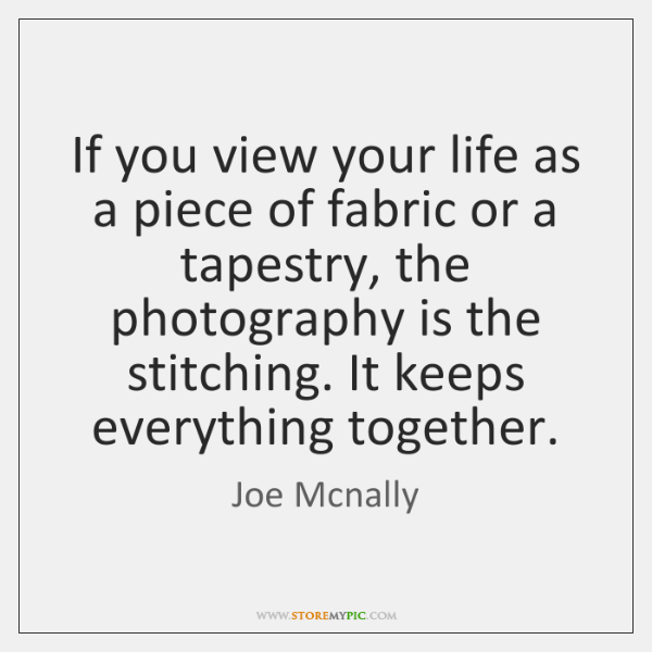If you view your life as a piece of fabric or a ...
