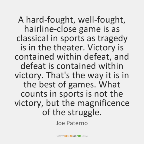 A hard-fought, well-fought, hairline-close game is as classical in sports as tragedy ...