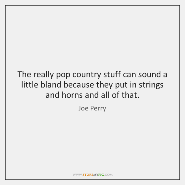 The really pop country stuff can sound a little bland because they ...