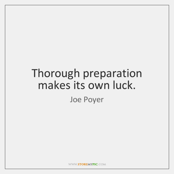 Thorough preparation makes its own luck.