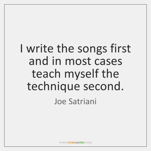 I write the songs first and in most cases teach myself the ...