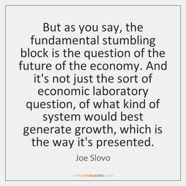 But as you say, the fundamental stumbling block is the question of ...