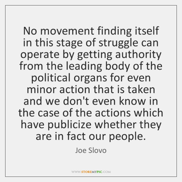 No movement finding itself in this stage of struggle can operate by ...