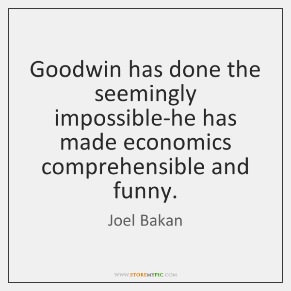 Goodwin has done the seemingly impossible-he has made economics comprehensible and funny.